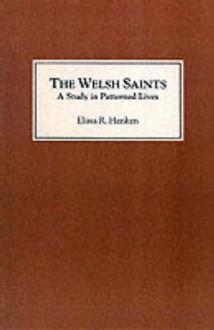 The Welsh Saints: A Study in Patterned Lives - Elissa Henken