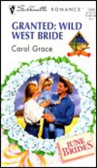Granted: Wild West Bride - Carol Grace
