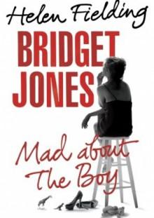 Bridget Jones: Mad About the Boy - Helen Fielding