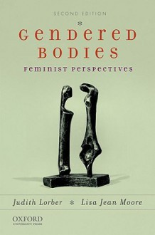 Gendered Bodies: Feminist Perspectives - Judith Lorber, Lisa Jean Moore