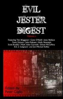 Evil Jester Digest, Volume 2 - Holly Newstein, Amy Wallace, Trent Zelazny, John Palisano, Jon Michael Kelley, Mark Allan Gunnells, Gene O'Neill, Simon McCaffery, Tim Waggoner, Peter Giglio