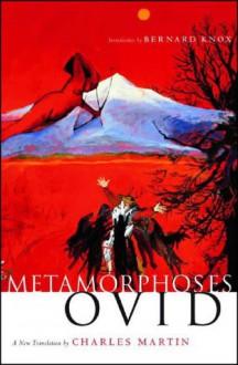 Metamorphoses (FIRST EDITION) - Ovid, Charles Martin, Bernard Knox
