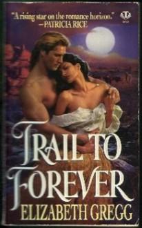 Trail to Forever - Elizabeth Gregg