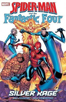 Spider-Man and the Fantastic Four: Silver Rage - Jeff Parker, Mike Wieringo, Michael Weiringo