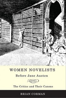 Women Novelists Before Jane Austen: The Critics and Their Canons - Brian Corman