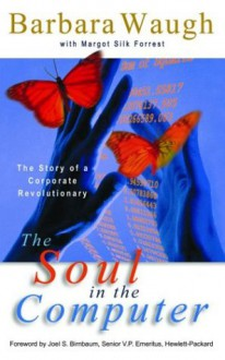 The Soul in the Computer: The Story of a Corporate Revolutionary - Barbara Waugh, Margot Silk Forrest