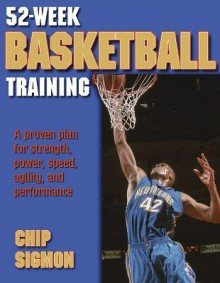 52-Week Basketball Training (52-Week Sports Training Series) - Chip Sigmon