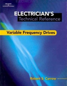 Electrician's Technical Reference: Variable Frequency Drives - Robert Carrow