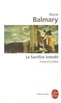 Le Sacrifice Interdit: Freud Et La Bible - Marie Balmary