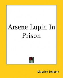 Arsene Lupin in Prison - Maurice Leblanc