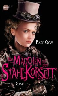 Das Mädchen mit dem Stahlkorsett - Kady Cross, Jürgen Langowski