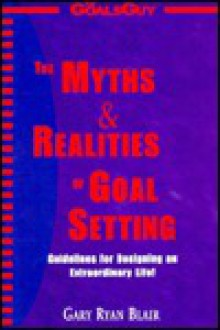 The Myths & Realities of Goal Setting - Gary Blair
