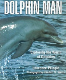 Dolphin Man: Exploring the World of Dolphins - Laurence Pringle