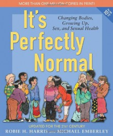 It's Perfectly Normal: Changing Bodies, Growing Up, Sex, and Sexual Health - Robie H. Harris,Michael Emberley