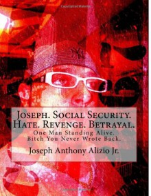 Joseph. Social Security. Hate. Revenge. Betrayal.: One Man Standing Alive. Bitch You Never Wrote Back. (Cocaine. 1967.) (Volume 1) - 'Joseph Anthony Alizio Jr', 'Vincent Joseph Allen'