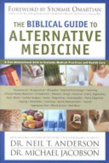 The Biblical Guide to Alternative Medicine - Neil T. Anderson,Michael Jacobson
