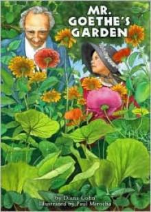 Mr. Goethe's Garden - Diana Cohn, Paul Mirocha