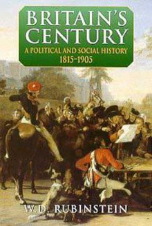 Britain's Century: A Political and Social History, 1815-1905 - William D. Rubinstein