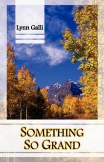 Something So Grand - Lynn Galli