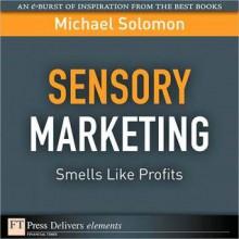 Sensory Marketing--Smells Like Profits - Michael R. Solomon