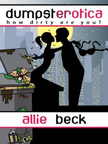 Dumpsterotica: How Dirty Are You? - Allie Beck
