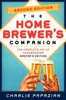 Homebrewer's Companion: The Complete Joy of Homebrewing, Master's Edition - Charles Papazian