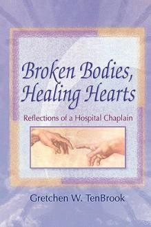 Broken Bodies, Healing Hearts - Gretchen TenBrook, Harold G. Koenig