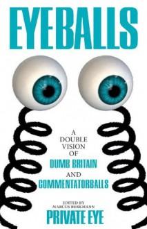 Eyeballs: A Double Vision of Delightful Drivel - Marcus Berkmann, Robert Thompson, Penelope Beech