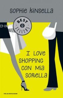 I love shopping con mia sorella (Oscar bestsellers) (Italian Edition) - A. Raffo, Sophie Kinsella