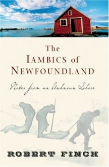 The Iambics of Newfoundland: Notes from an Unknown Shore - Robert Finch