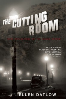 The Cutting Room: Dark Reflections of the Silver Screen - Ellen Datlow