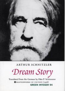 Dream Story (Green Integer) - Arthur Schnitzler, Otto P. Schinnerer, Otto Schnnerer