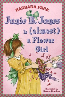 Junie B. Jones Is (Almost) a Flower Girl - Barbara Park,Denise Brunkus