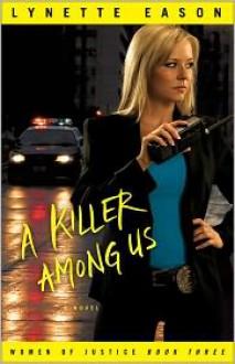 A Killer among Us (Women of Justice Series #3) - Lynette Eason