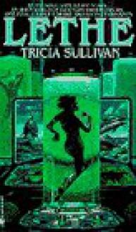 LETHE - Tricia Sullivan