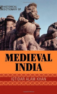 Historical Dictionary of Medieval India - Iqtidar Alam Khan