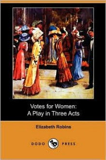 Votes for women. A play in three acts - Elizabeth Robins