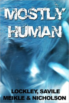 Mostly Human - William Meikle, Steven Savile, Scott Nicholson, Steve Lockley