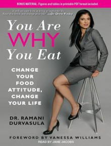 You Are Why You Eat: Change Your Food Attitude, Change Your Life - Ramani Durvasula, Jane Jacobs