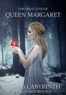 The Great Love of Queen Margaret: The Wars of the Undying Series (Grim's Labyrinth Series Book 1) - Grim's Labyrinth Publishing, Anna Faktorovich