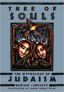 Tree of Souls: The Mythology of Judaism - Howard Schwartz