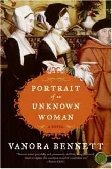 Portrait of an Unknown Woman: A Novel - Vanora Bennett