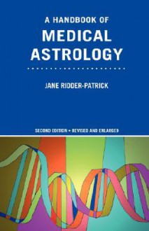 A Handbook of Medical Astrology - Jane Ridder-Patrick, Charles Harvey