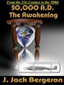 50,000 A.D. The Awakening - J. Jack Bergeron