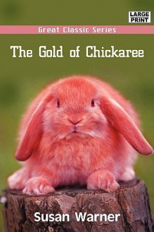 The Gold of Chickaree - Susan Bogert Warner