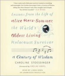A Century of Wisdom: Lessons from the Life of Alice Herz-Sommer, the World's Oldest Living Holocaust Survivor - Caroline Stoessinger,Linda Korn,Václav Havel