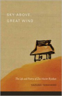 Sky Above, Great Wind: The Life and Poetry of Zen Master Ryokan - Kazuaki Tanahashi