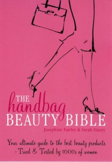 The Handbag Beauty Bible - Sarah Stacey,Josephine Fairley