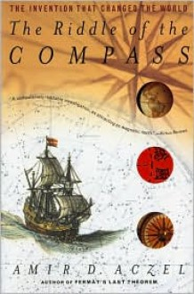The Riddle of the Compass: The Invention That Changed the World - Amir D. Aczel