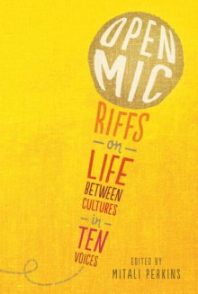 Open Mic: Riffs on Life Between Cultures in Ten Voices - Mitali Perkins, Various, David Yoo, Cherry Cheva, Varian Johnson, G. Neri, Naomi Shihab Nye, Olugbemisola Rhuday-Perkovich, Debbie Rigaud, Francisco X. Stork, Gene Luen Yang